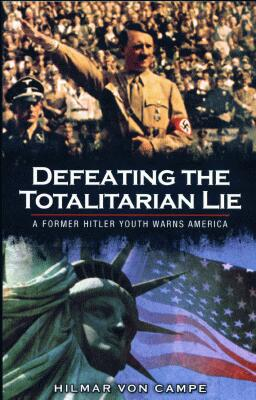 Hilmar Von Campe - Defeating The Totalitarian Lie - A Former Hitler Youth Warns America